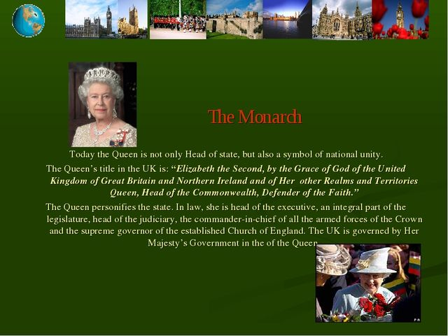 The Monarch Today the Queen is not only Head of state, but also a symbol of...