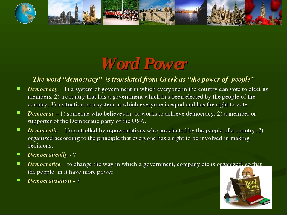 "Word Power The word ""democracy"" is translated from Greek as ""the power of peo..."