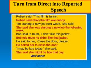 Turn from Direct into Reported Speech Robert said, 'This film is funny'. Rob