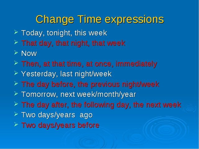 Change Time expressions Today, tonight, this week That day, that night, that...