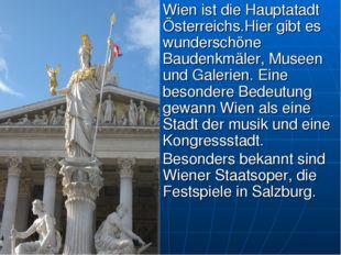 Wien ist die Hauptatadt Österreichs.Hier gibt es wunderschöne Baudenkmäler, M