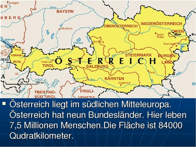 Österreich liegt im südlichen Mitteleuropa. Österreich hat neun Bundesländer....