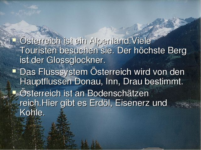 Österreich ist ein Alpenland.Viele Touristen besuchen sie. Der höchste Berg i...