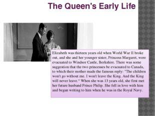 The Queen's Early Life Elizabeth was thirteen years old when World War II bro