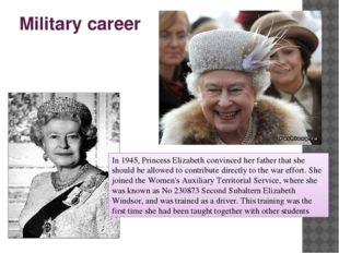 Military career In 1945, Princess Elizabeth convinced her father that she sho