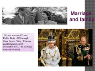 Marriage and family Elizabeth married Prince Philip, Duke of Edinburgh (born
