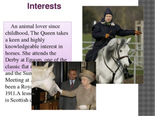 Interests An animal lover since childhood, The Queen takes a keen and highly