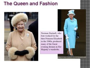 The Queen and Fashion Norman Hartnell, who first worked for the then Princess