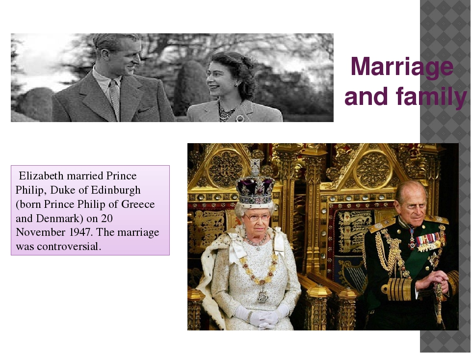 Marriage and family Elizabeth married Prince Philip, Duke of Edinburgh (born...