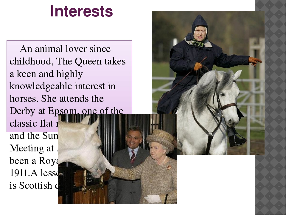 Interests An animal lover since childhood, The Queen takes a keen and highly...