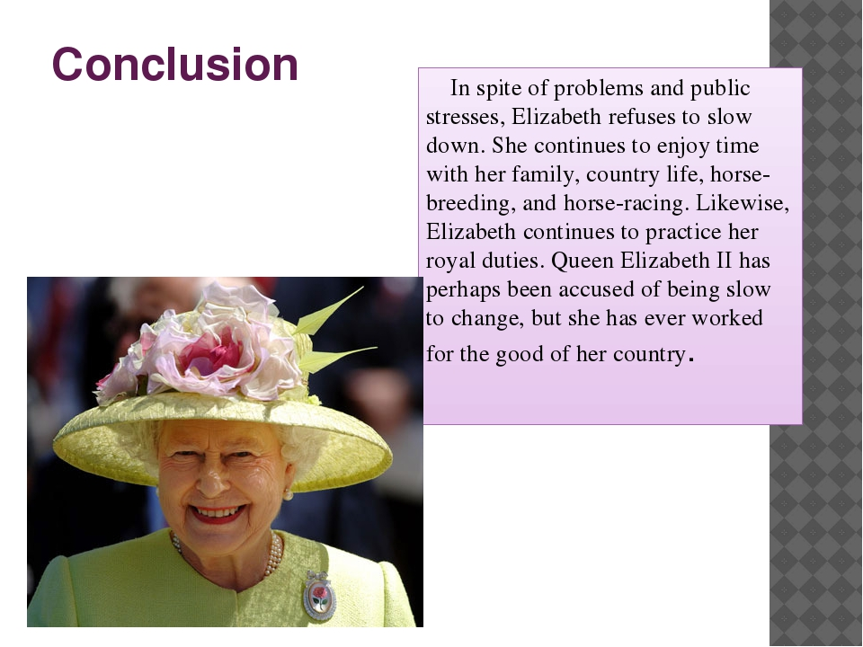 Conclusion In spite of problems and public stresses, Elizabeth refuses to slo...
