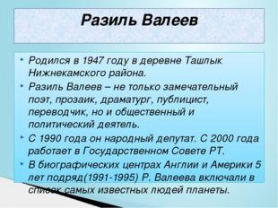 Родился в 1947 году в деревне Ташлык Нижнекамского района. Разиль Валеев – не