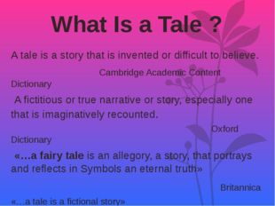 What Is a Tale ? A tale is a story that is invented or difficult to believe.