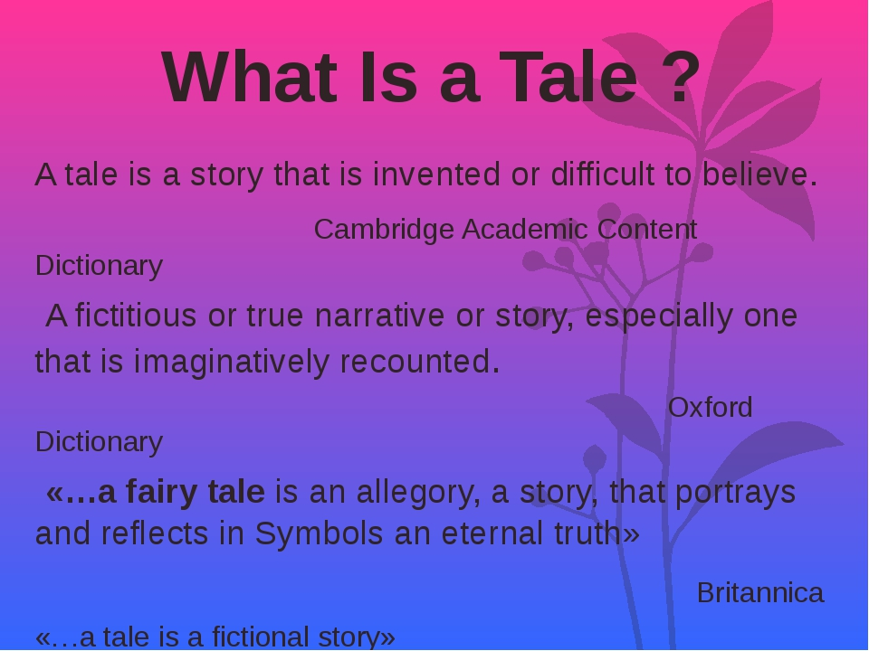 What Is a Tale ? A tale is a story that is invented or difficult to believe....