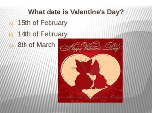 What date is Valentine's Day? What date is Valentine's Day? 15th of Februar