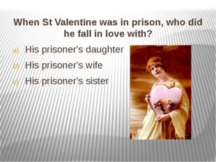 When St Valentine was in prison, who did he fall in love with? When St Valen