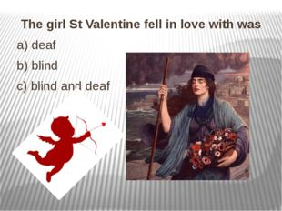 The girl St Valentine fell in love with was The girl St Valentine fell in lo