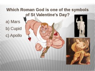 Which Roman God is one of the symbols of St Valentine's Day? Which Roman God