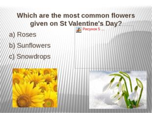 Which are the most common flowers given on St Valentine's Day? Which are the