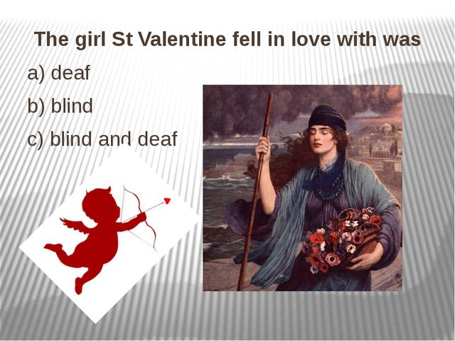 The girl St Valentine fell in love with was The girl St Valentine fell in lo...