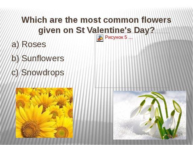 Which are the most common flowers given on St Valentine's Day? Which are the...