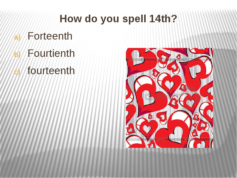 How do you spell 14th? How do you spell 14th? Forteenth Fourtienth fourte...