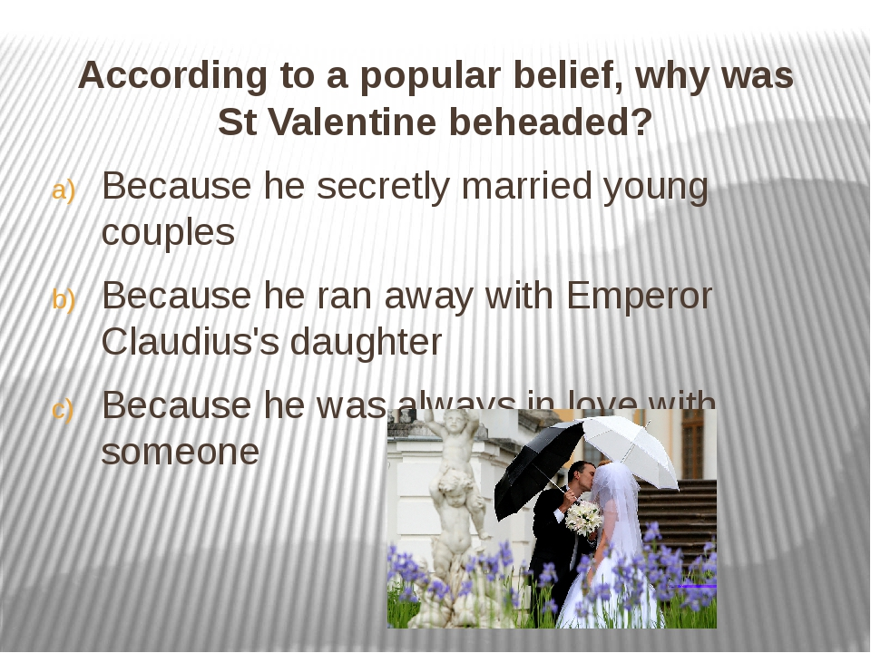 According to a popular belief, why was St Valentine beheaded? According to a...