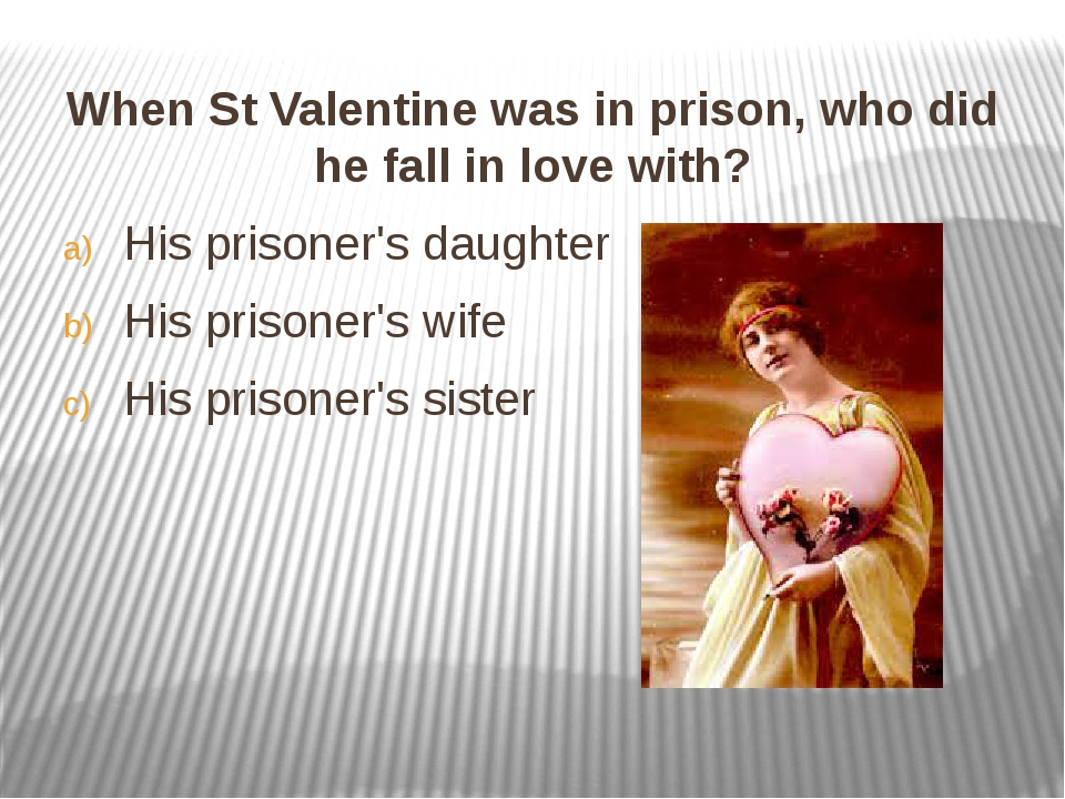 When St Valentine was in prison, who did he fall in love with? When St Valen...