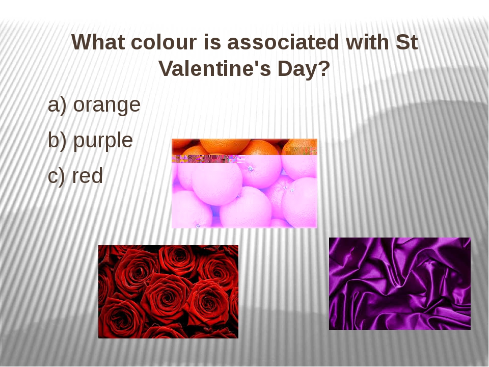 What colour is associated with St Valentine's Day? What colour is associated...