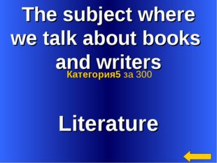 The subject where we talk about books and writers Literature Категория5 за 300