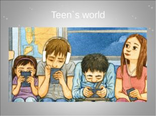 Teen`s world