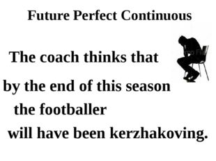 Future Perfect Continuous by the end of this season will have been kerzhakovi