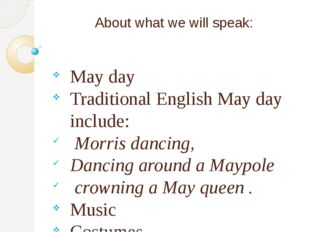 About what we will speak: May day Traditional English May day include: Morris