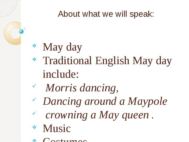 About what we will speak: May day Traditional English May day include: Morris...