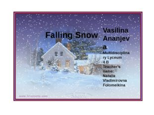 Falling Snow Falling Snow Vasilina Ananjeva Multidisciplinary Lyceum 4 B Teac