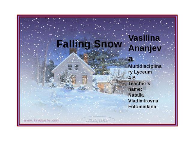 Falling Snow Falling Snow Vasilina Ananjeva Multidisciplinary Lyceum 4 B Teac...