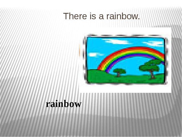 There is a rainbow. rainbow
