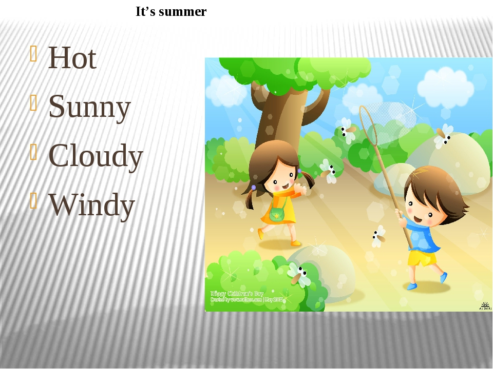 Hot Sunny Cloudy Windy It's summer