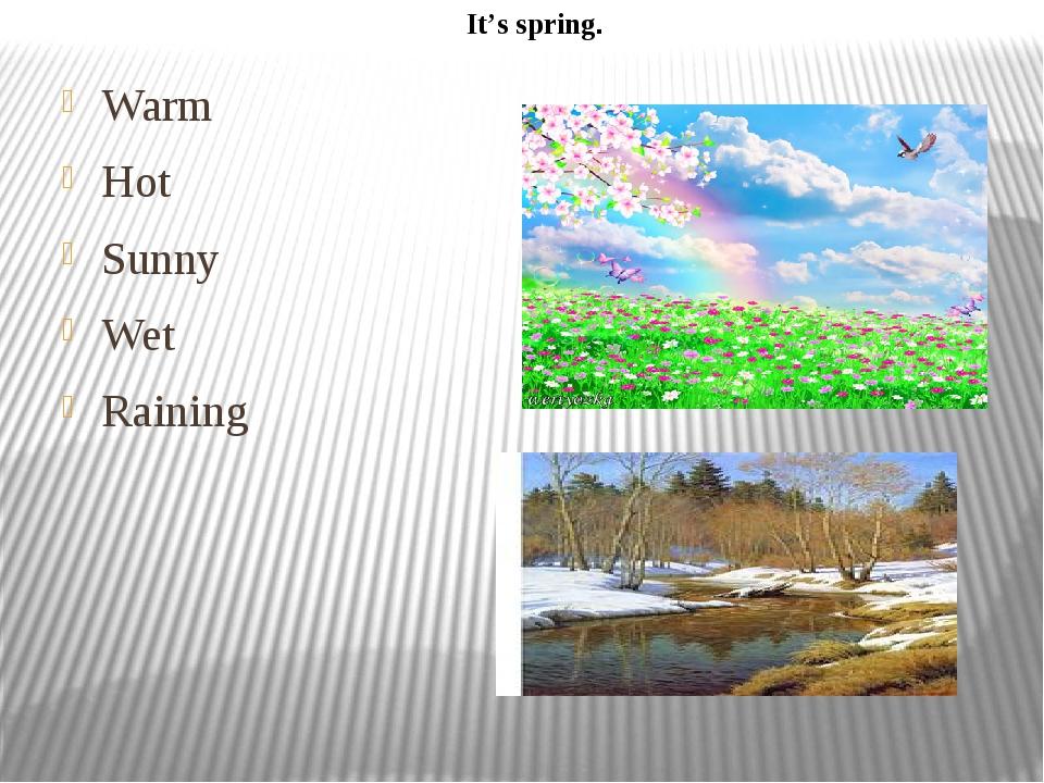 Warm Hot Sunny Wet Raining It's spring.