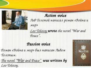 """Active voice Passive voice Leo Tolstoy wrote the novel """"War and Peace"""". The n"""