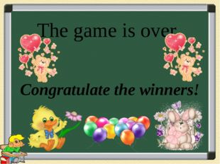The game is over Congratulate the winners!