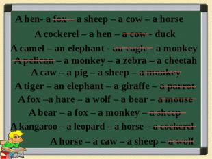 A hen- a fox – a sheep – a cow – a horse A cockerel – a hen – a cow - duck A