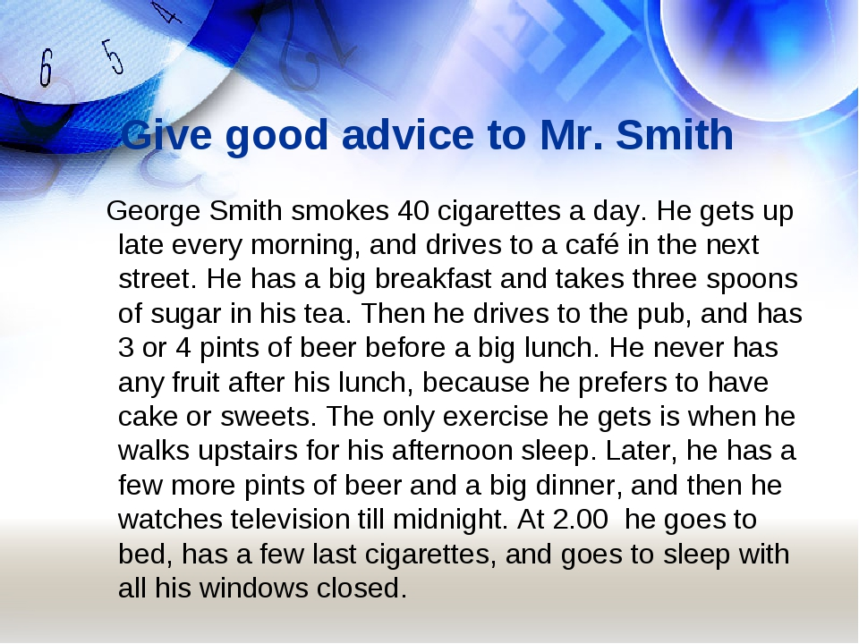 Give good advice to Mr. Smith George Smith smokes 40 cigarettes a day. He get...