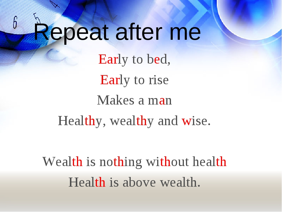 Repeat after me Early to bed, Early to rise Makes a man Healthy, wealthy and...