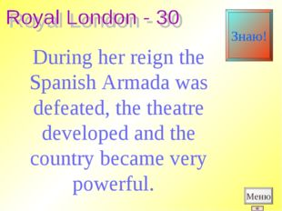 During her reign the Spanish Armada was defeated, the theatre developed and t