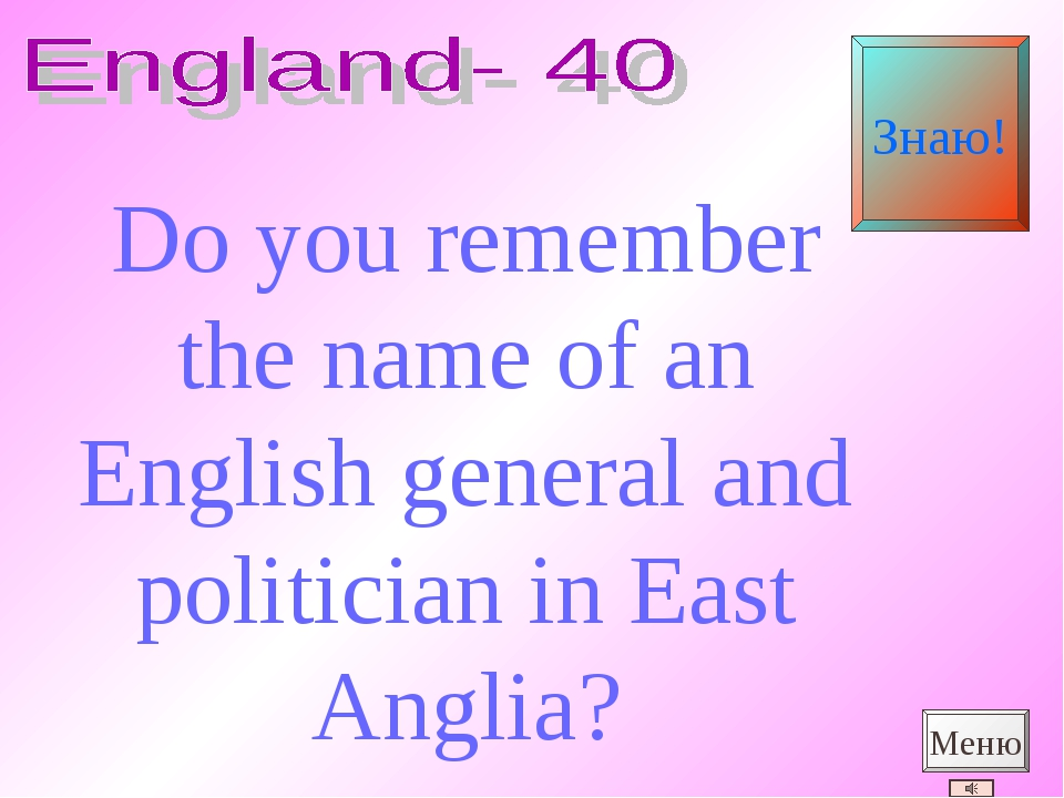 Do you remember the name of an English general and politician in East Anglia?...