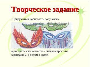 - Придумать и нарисовать полу маску. нарисовать эскизы масок – сначала просты
