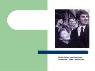 Edith Piaf et son fiancé des années 60 , Théo Lamboucas.