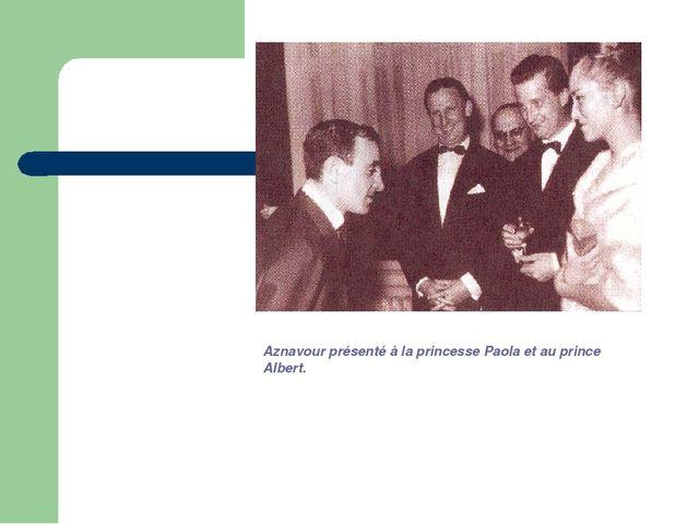Aznavour présenté à la princesse Paola et au prince Albert.