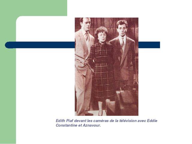 Edith Piaf devant les caméras de la télévision avec Eddie Constantine et Azna...